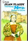The Young Mary Queen of Scots by Jean Plaidy