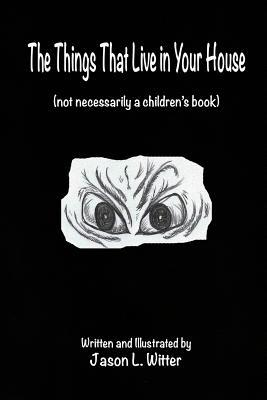 The Things That Live in Your House: A Horror Rhyme for the Inquisitive Mind