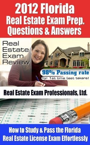 2012 Florida Real Estate Exam Prep Questions and Answers - How to Study and Pass the Florida Real Estate License Exam Effortlessly [BUY NOW]