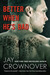 Better When He's Bad (Welcome to the Point, #1) by Jay Crownover