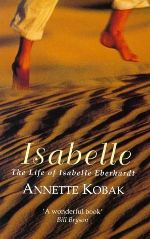 Isabelle: The Life of Isabelle Eberhardt (Virago classic non-fiction)