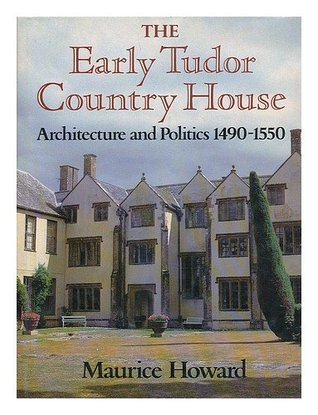 The Early Tudor Country House: Architecture And Politics 1490 1550