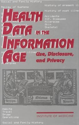 Health Data in the Information Age:: Use, Disclosure, and Privacy