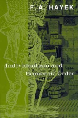 Individualism and Economic Order by Friedrich A. Hayek