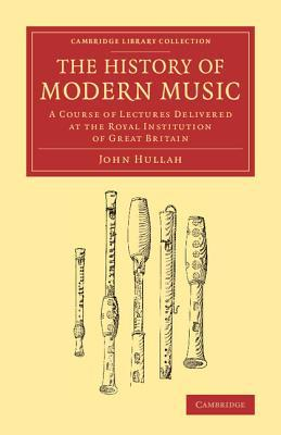 The History of Modern Music: A Course of Lectures Delivered at the Royal Institution of Great Britain