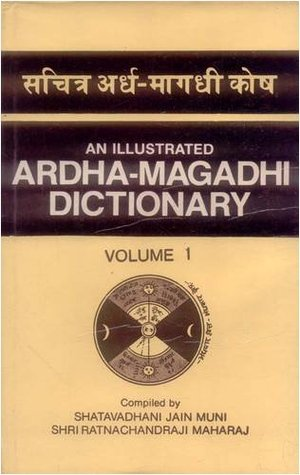 Illustrated Ardha-magadhi Dictionary: With Sanskrit, Gujrati, Hindi and English Equivalents, References to the Texts and Copious Quotations