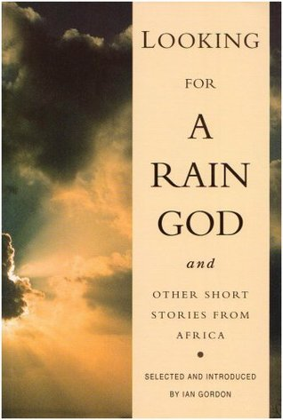 Looking for a Rain God and Other Short Stories from Africa