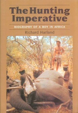 The Hunting Imperative: Biography of a Boy in Africa