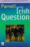 Parnell and the Irish Question (LONGMAN HISTORY IN DEPTH)