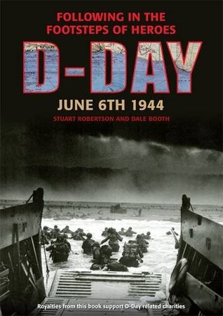 D-Day June 6 1944: Following in the Footsteps of Heroes