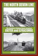 The North Devon Line: The Southern Railway Between Exeter and Ilfracombe