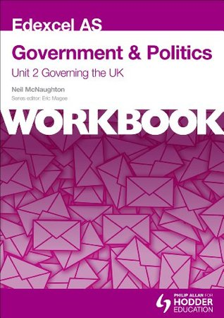 Edexcel as Government & Politics Unit 2 Workbook: Governing the Ukworkbook Unit 2