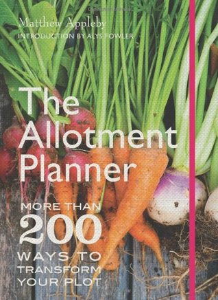 The Allotment Planner: More than 200 ways to transform your plot