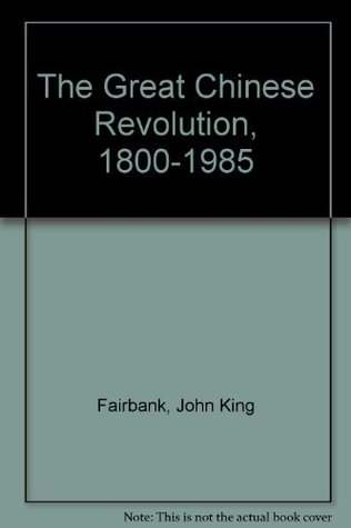 Ebook The Great Chinese Revolution, 1800 1985 by John King Fairbank PDF!