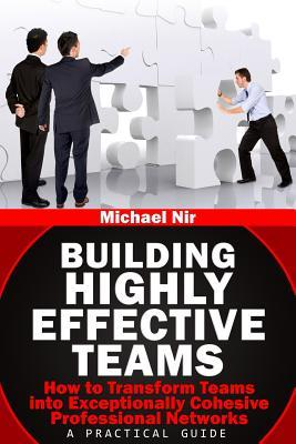 Building Highly Effective Teams: How to Transform Virtual Teams to Cohesive Professional Networks - A Practical Guide Ebook txt descargar ita