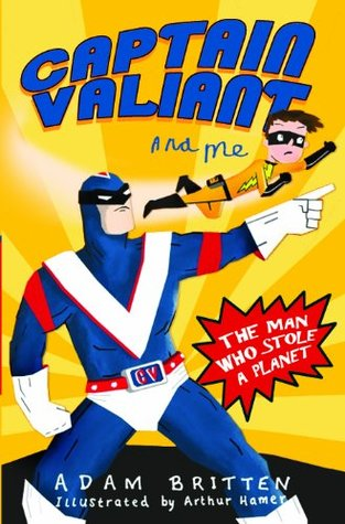 Captain Valiant and Me: The Man Who Stole a Planet