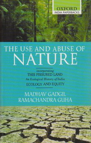 The Use and Abuse of Nature: Incorporating This Fissured Land: An Ecological History of India and Ecology and Equity