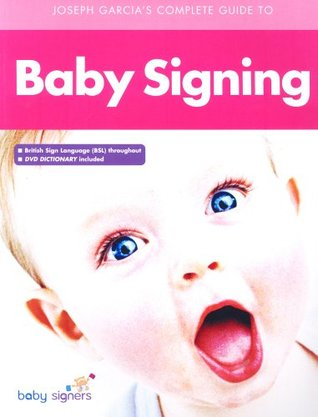 Joseph Garcia's Complete Guide To Babysigning