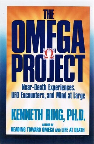 The Omega Project: Near Death Experiences, Ufo Encounters, And Mind At Large