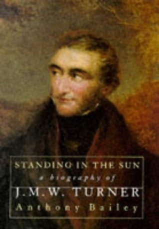 Standing in the Sun: A Biography of J.M.W.Turner
