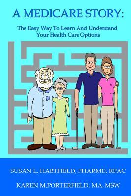 A Medicare Story: The Easy Way to Learn and Understand Your Health Care Options