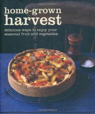 Home-Grown Harvest: Simply Delicious Recipes to Celebrate Your Garden Produce.