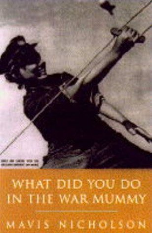 What Did You Do in the War, Mummy?: Women in World War II