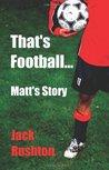 That's Football...Matt's Story