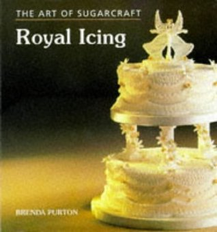 The Art of Sugarcraft: Royal Icing