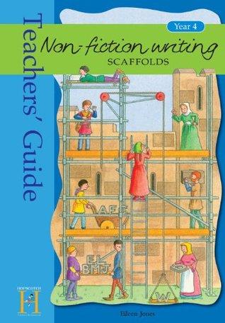 Non-Fiction Writing Scaffolds: Teachers' Guide: Teachers' Guide Year 4 (Non-Fiction Writing Scaffolds) (Non Fictional Writing Scaffols)