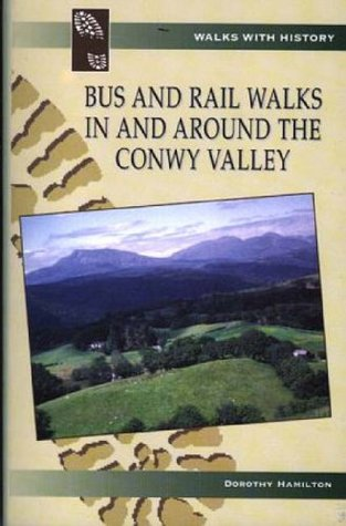 Bus and Rail Walks in and Around the Conwy Valley