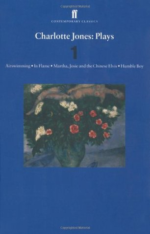 Plays 1: Airswimming / In Flame / Martha / Josie and the Chinese Elvis / Humble Boy
