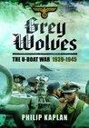 Grey Wolves: The U-Boat War 1939-1945