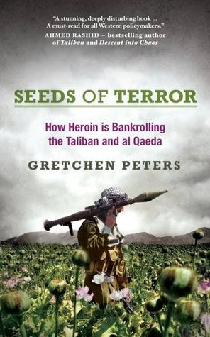 Seeds of Terror: How Heroin Is Bankrolling the Taliban and Al Qaeda