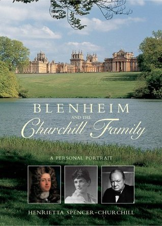 Blenheim and the Churchill Family: A Personal Portrait. Henrietta Spencer-Churchill with Alexandra Parsons