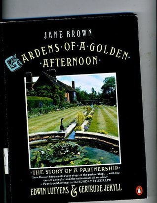 Gardens of a Golden Afternoon: Edward Lutyens and Gertrude Jekyll: The Story of a Partnership