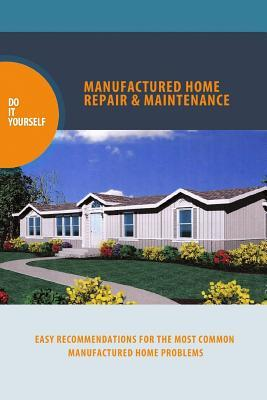 Manufactured Home Repair and Maintenance by Alan D. Procter