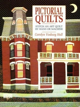 Pictorial Quilts: Stitch an Art Quilt by Hand or Machine by ... : pictorial quilt books - Adamdwight.com