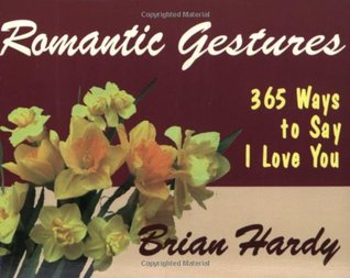 Romantic Gestures: 365 Ways to Say I Love You