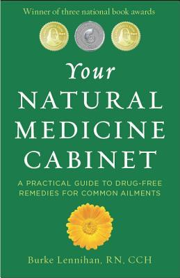 Your Natural Medicine Cabinet: A Practical Guide to Drug-Free Remedies for Common Ailments
