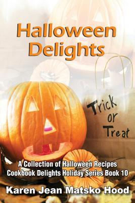 Halloween Delights Cookbook: A Collection of Halloween Recipes (Cookbook Delights Holiday Series, #10)