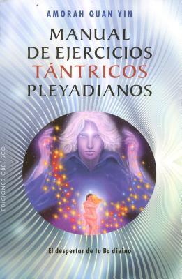 Manual de Ejercicios Tantricos Pleyadianos: El Despertar de Tu Ba Divino par Amorah Quan