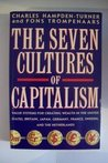 The Seven Cultures Of Capitalism: Value Systems For Creating Wealth In The United States, Britain, Japan, Germany, France, Sweden And The Netherlands