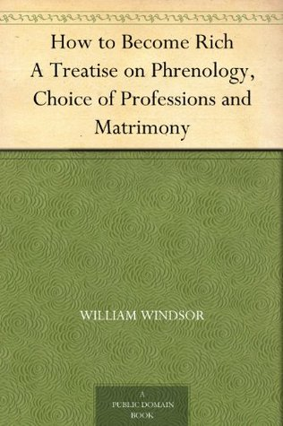 How to Become Rich A Treatise on Phrenology, Choice of Professions and Matrimony
