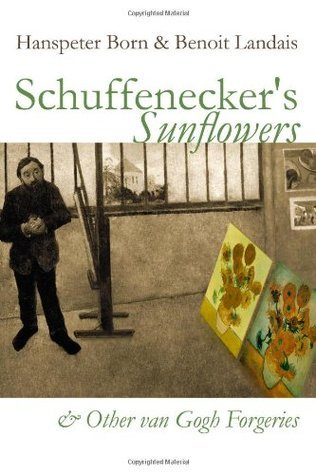 Schuffenecker's Sunflowers: And Other Van Gogh Forgeries