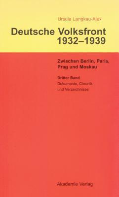 Dritter Band: Dokumente Zur Geschichte Des Ausschusses Zur Vorbereitung Einer Deutschen Volksfront, Chronik Und Verzeichnisse