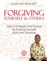 Forgiving Yourself & Others: How To Unleash Your Future By Freeing Yourself From Past Traumas