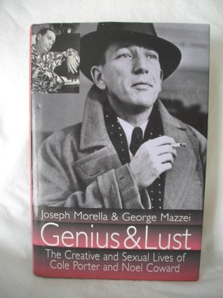 Genius and Lust: The Creative and Sexual Lives of Noel Coward and Cole Porter