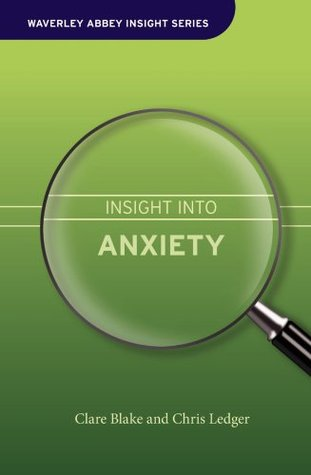 Insight Into Anxiety (Waverley Abbey Insight Series)