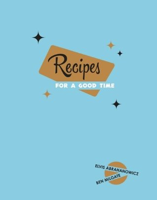 Recipes for a Good Time by Ben Milgate